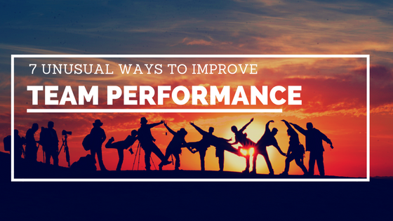 7 unusual ways to improve team performance