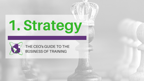 The CEO's Guide to the Business of Training. 1: Strategy