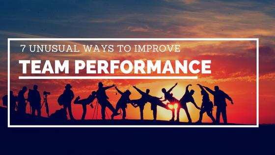 7 unusual ways to improve team performance