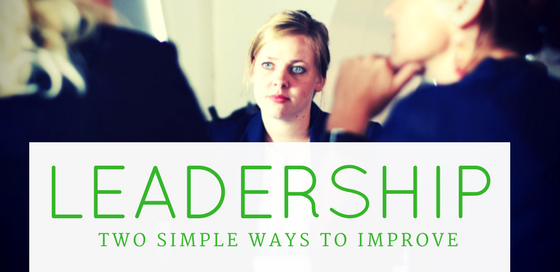 Leadership: Two simple ways to improve it