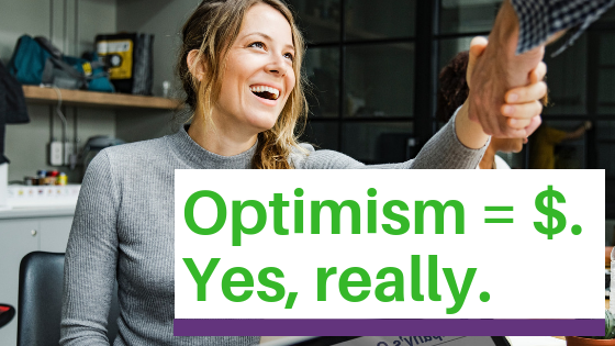 Optimism Equals Money. Yes, Really.